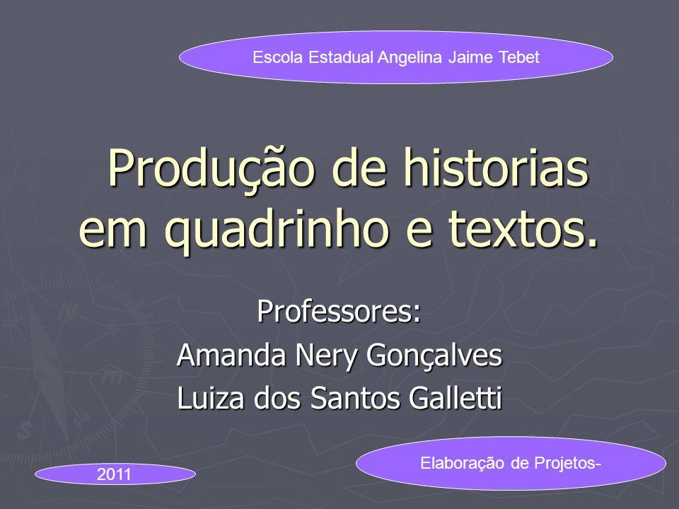 Produção de historias em quadrinho e textos. Produção de historias em quadrinho e textos. Professores: Amanda Nery Gonçalves Luiza dos Santos Galletti