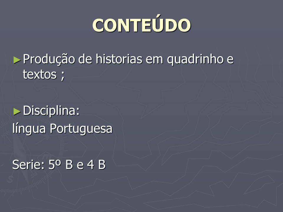 CONTEÚDO Produção de historias em quadrinho e textos ; Produção de historias em quadrinho e textos ; Disciplina: Disciplina: língua Portuguesa Serie: