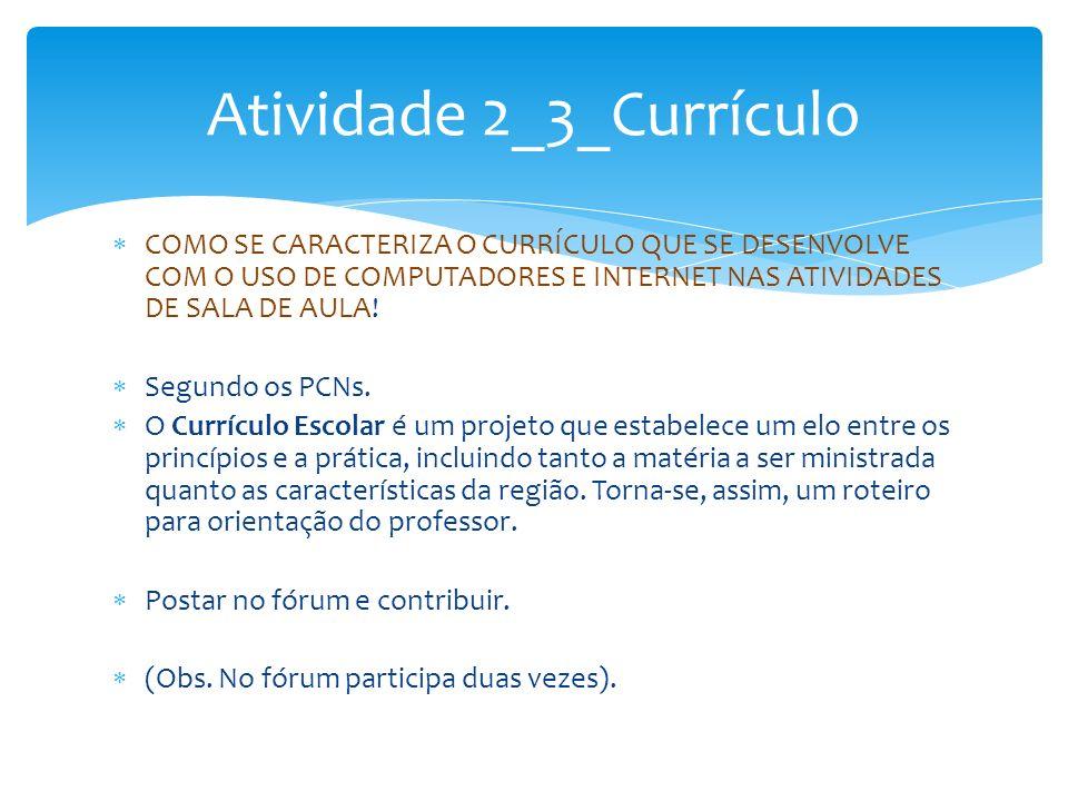 Atividade 2_4_Analise do projeto em ação Após analisamos a concepção de curriculo (o que, como, deve ser aprendido, e por que ensinar certos conhecimentos.