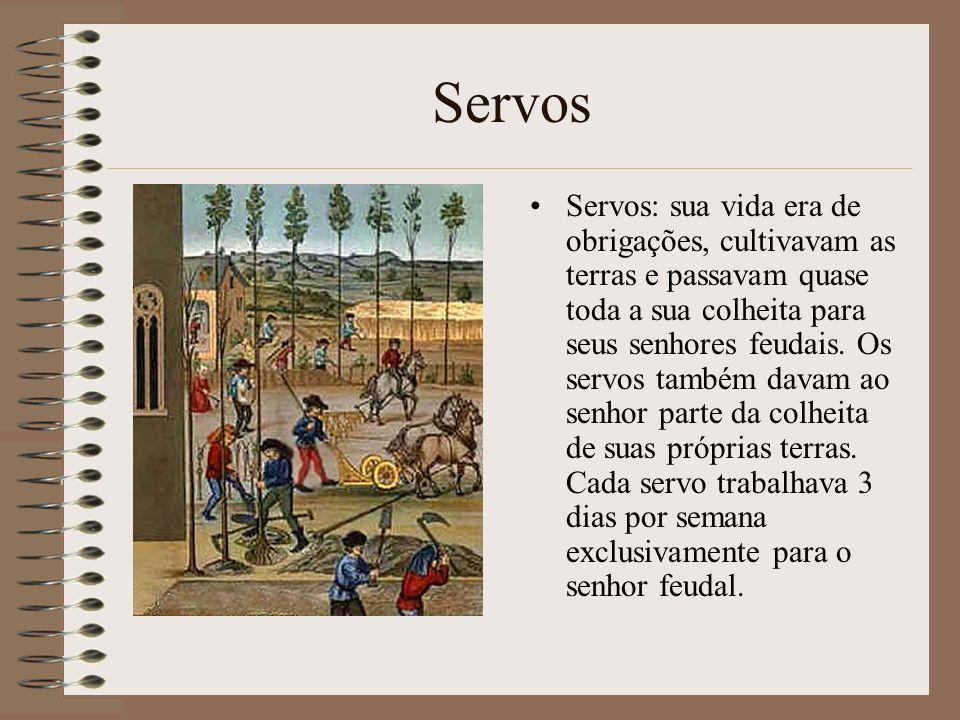 Servos Servos: sua vida era de obrigações, cultivavam as terras e passavam quase toda a sua colheita para seus senhores feudais. Os servos também dava