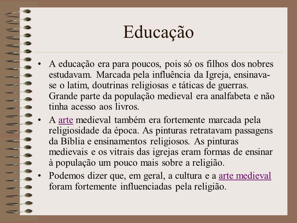 Educação A educação era para poucos, pois só os filhos dos nobres estudavam. Marcada pela influência da Igreja, ensinava- se o latim, doutrinas religi