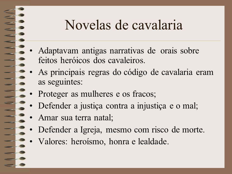 Novelas de cavalaria Adaptavam antigas narrativas de orais sobre feitos heróicos dos cavaleiros. As principais regras do código de cavalaria eram as s