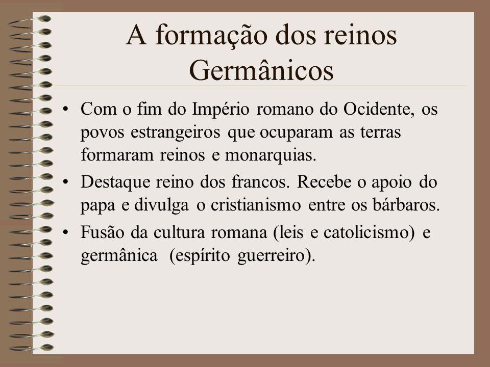 A formação dos reinos Germânicos Com o fim do Império romano do Ocidente, os povos estrangeiros que ocuparam as terras formaram reinos e monarquias. D