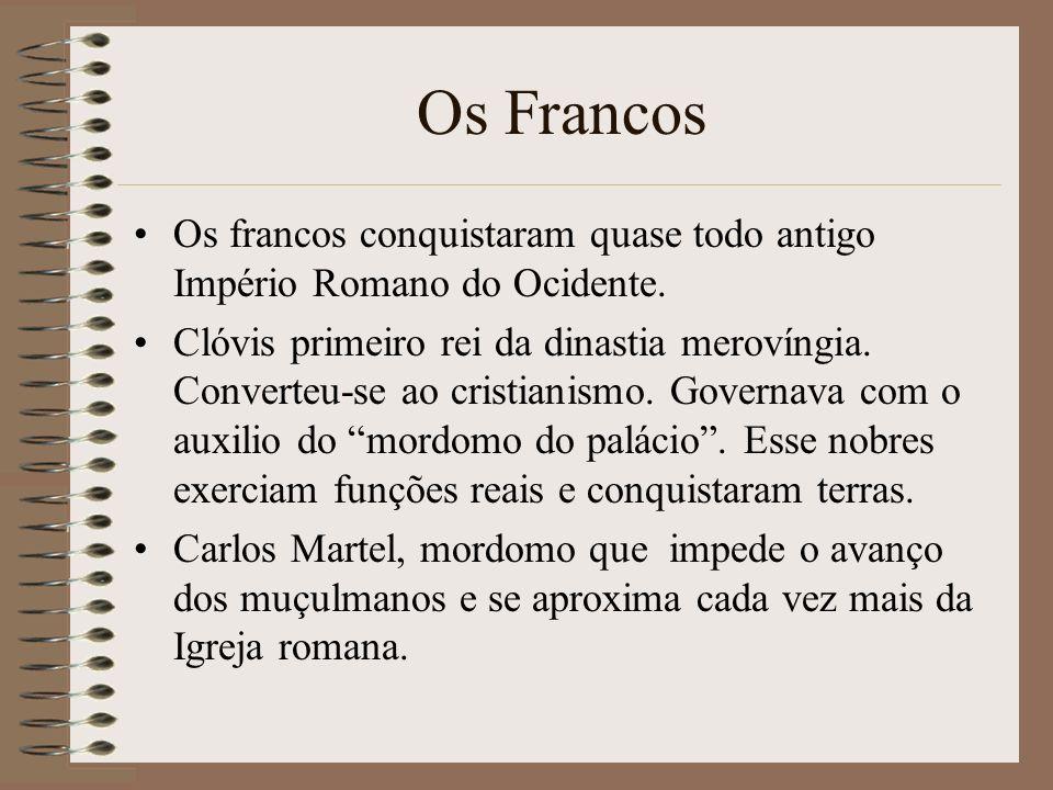 Os Francos Os francos conquistaram quase todo antigo Império Romano do Ocidente. Clóvis primeiro rei da dinastia merovíngia. Converteu-se ao cristiani