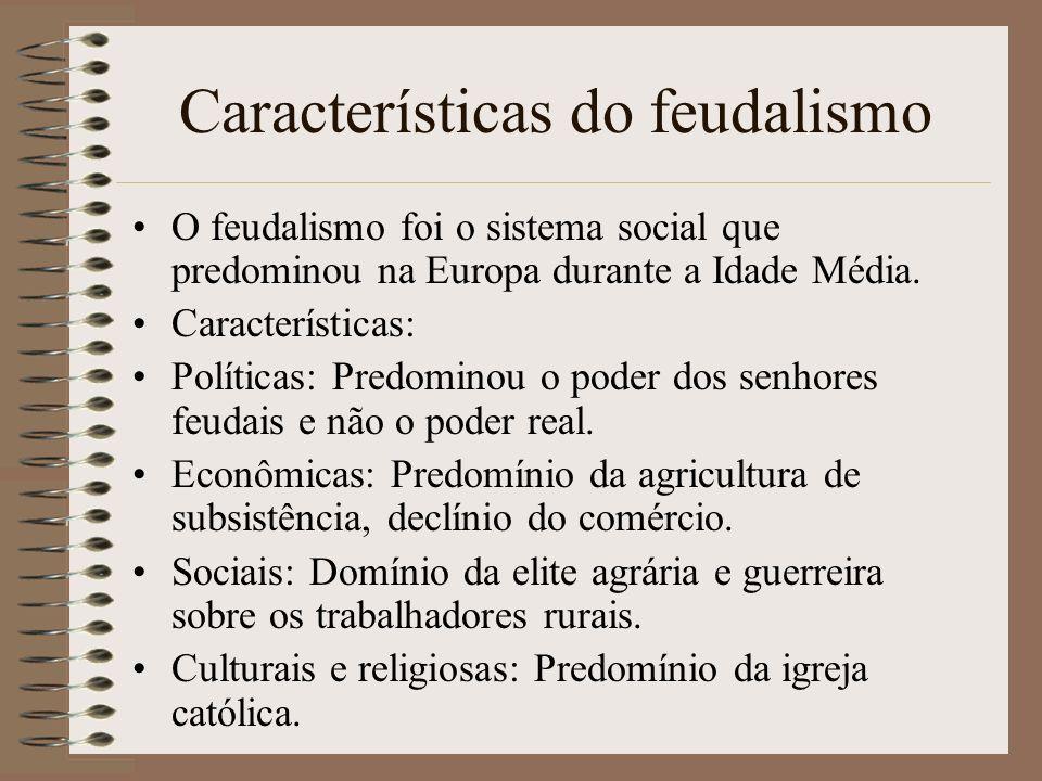 Características do feudalismo O feudalismo foi o sistema social que predominou na Europa durante a Idade Média. Características: Políticas: Predominou