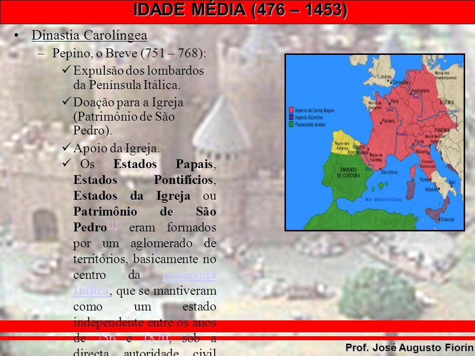 IDADE MÉDIA (476 – 1453) Prof. José Augusto Fiorin Dinastia Carolíngea –Pepino, o Breve (751 – 768): Expulsão dos lombardos da Península Itálica. Doaç