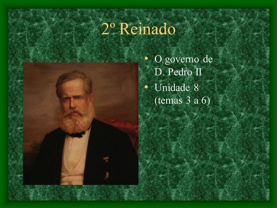 2º Reinado O governo de D. Pedro II Unidade 8 (temas 3 a 6)
