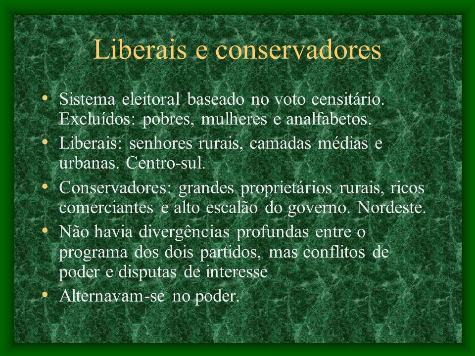 Liberais e conservadores Sistema eleitoral baseado no voto censitário.