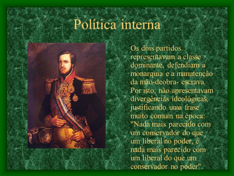 Política interna Os dois partidos representavam a classe dominante, defendiam a monarquia e a manutenção da mão-deobra- escrava. Por isto, não aprese