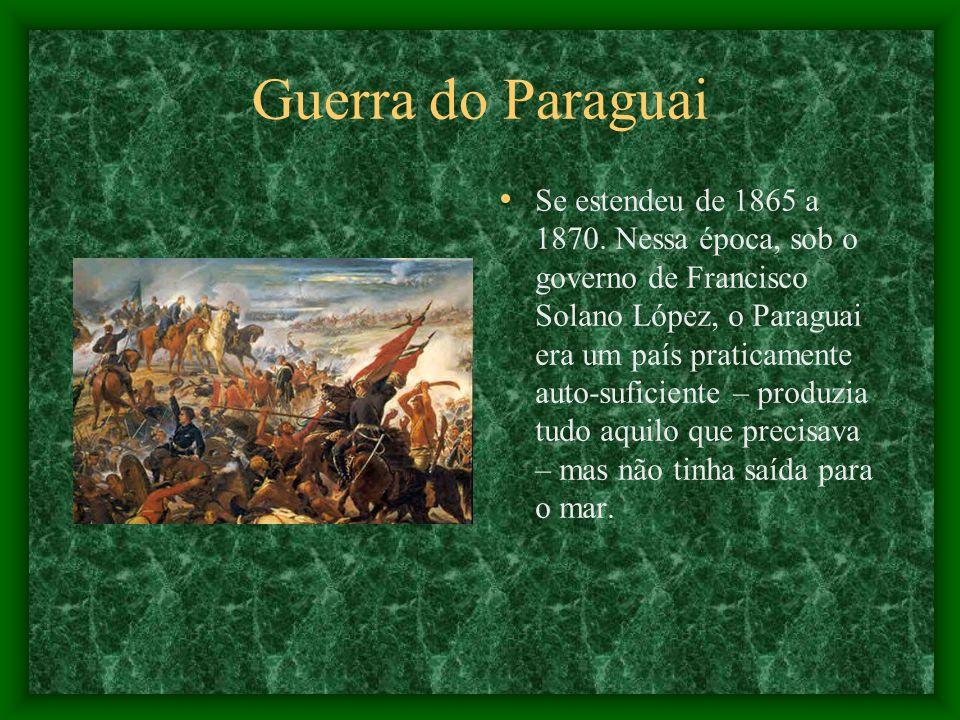 Guerra do Paraguai Se estendeu de 1865 a 1870. Nessa época, sob o governo de Francisco Solano López, o Paraguai era um país praticamente auto-suficien