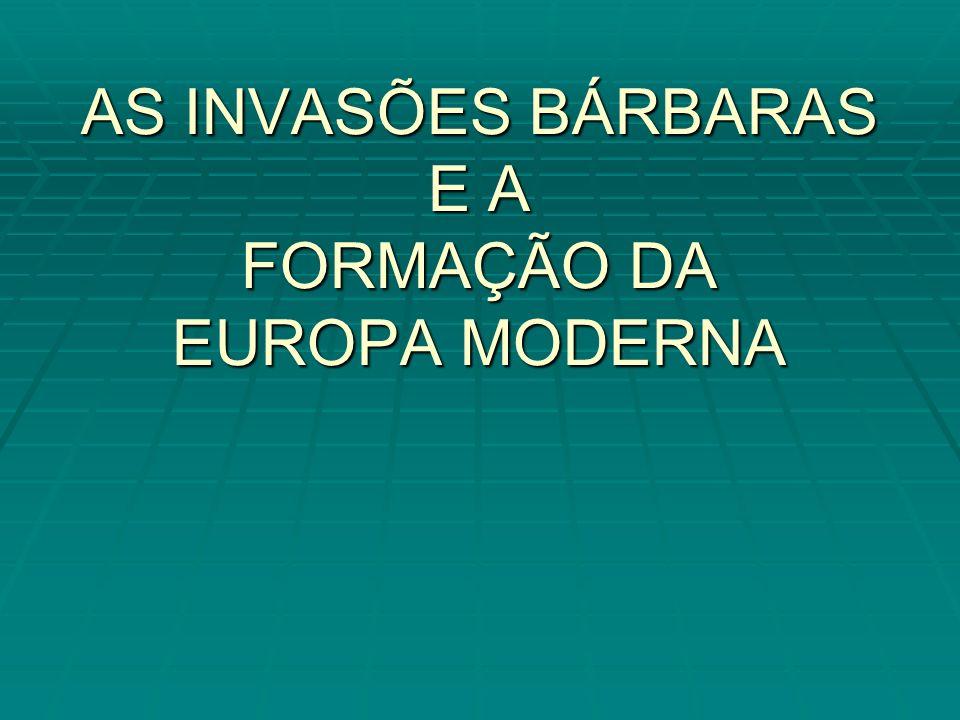 AS INVASÕES BÁRBARAS E A FORMAÇÃO DA EUROPA MODERNA