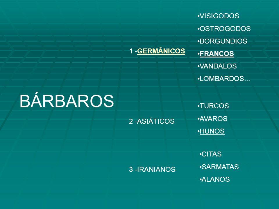BÁRBAROS 1 -GERMÂNICOS VISIGODOS OSTROGODOS BORGUNDIOS FRANCOS VANDALOS LOMBARDOS...