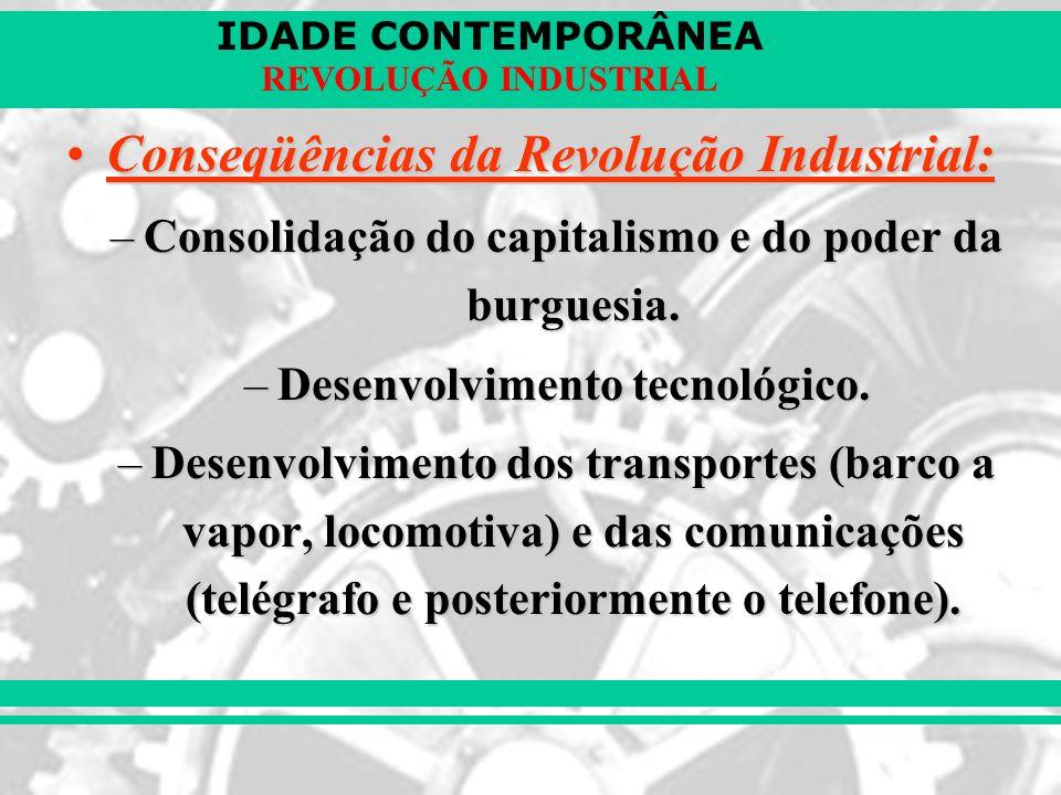 IDADE CONTEMPORÂNEA REVOLUÇÃO INDUSTRIAL Conseqüências da Revolução Industrial:Conseqüências da Revolução Industrial: –Consolidação do capitalismo e d