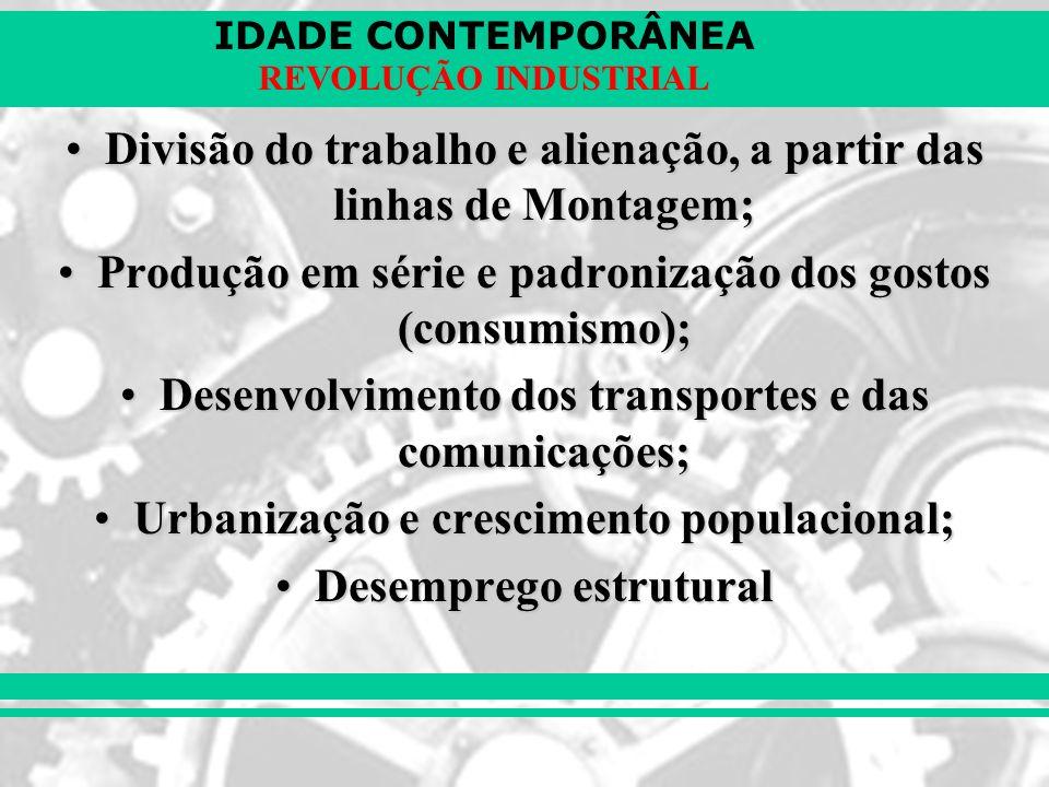 IDADE CONTEMPORÂNEA REVOLUÇÃO INDUSTRIAL Divisão do trabalho e alienação, a partir das linhas de Montagem;Divisão do trabalho e alienação, a partir da