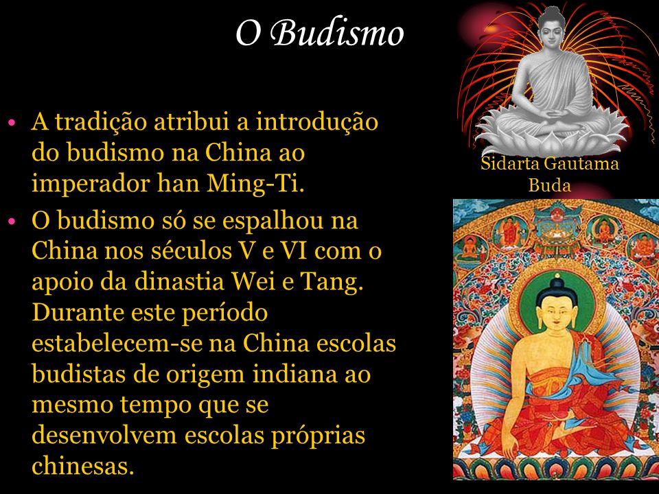 O Budismo A tradição atribui a introdução do budismo na China ao imperador han Ming-Ti. O budismo só se espalhou na China nos séculos V e VI com o apo