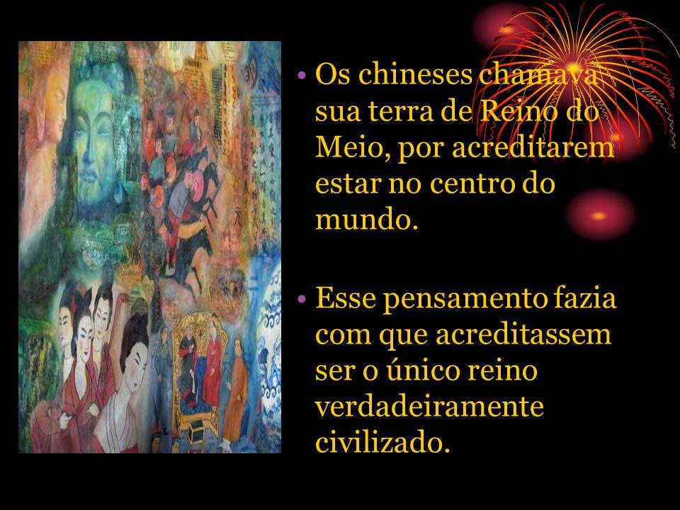 Os chineses chamava sua terra de Reino do Meio, por acreditarem estar no centro do mundo. Esse pensamento fazia com que acreditassem ser o único reino