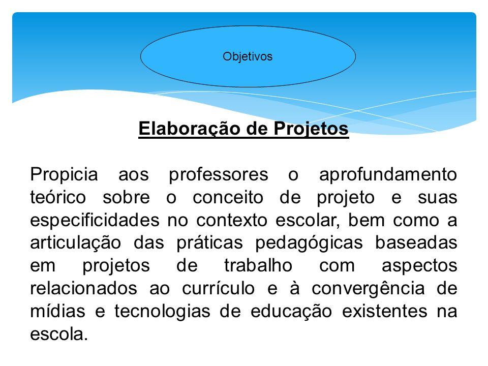Elaboração de Projetos Propicia aos professores o aprofundamento teórico sobre o conceito de projeto e suas especificidades no contexto escolar, bem c