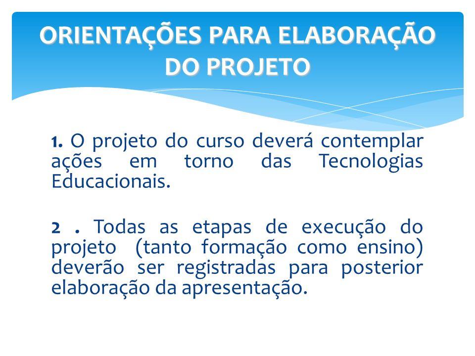 1. O projeto do curso deverá contemplar ações em torno das Tecnologias Educacionais. 2. Todas as etapas de execução do projeto (tanto formação como en