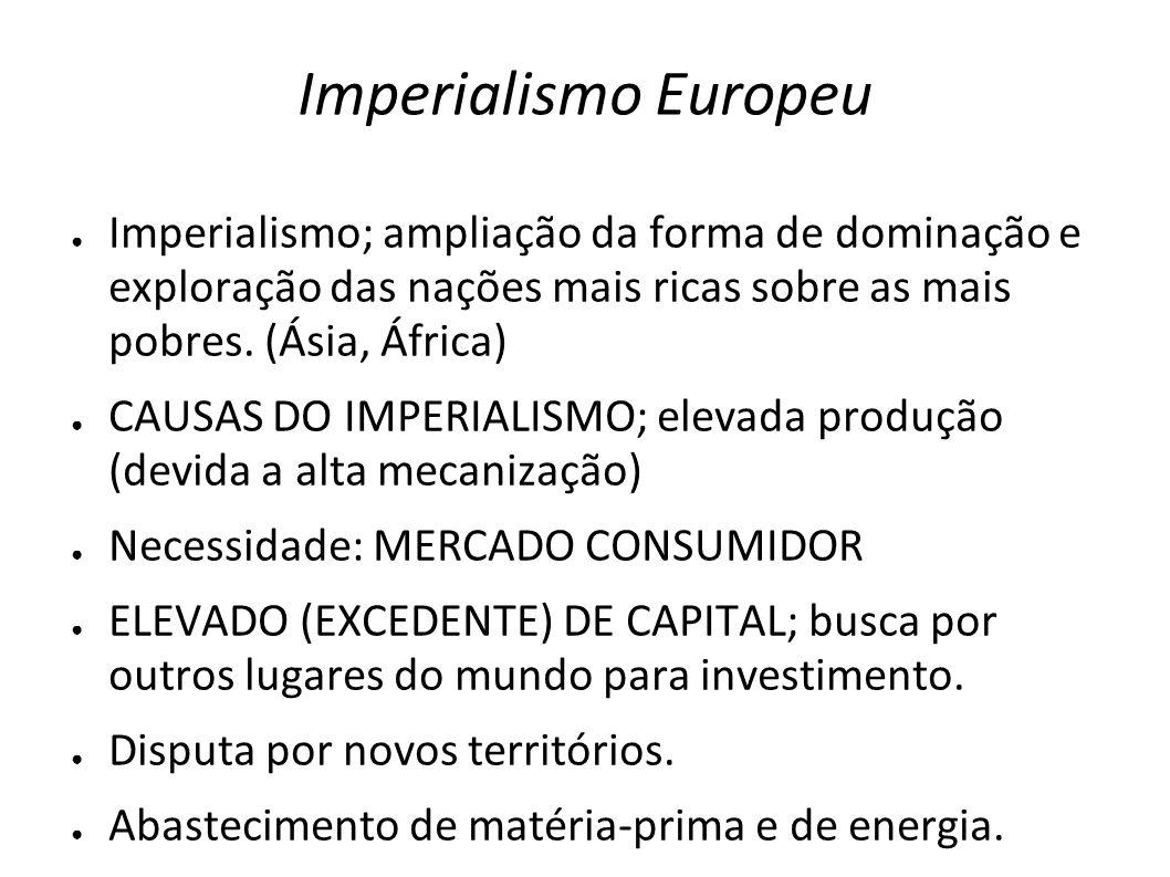 Imperialismo Europeu Imperialismo; ampliação da forma de dominação e exploração das nações mais ricas sobre as mais pobres. (Ásia, África) CAUSAS DO I