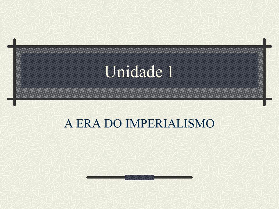 Unidade 1 A ERA DO IMPERIALISMO