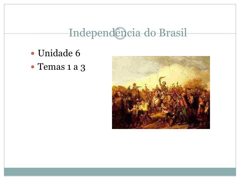 Independência do Brasil Unidade 6 Temas 1 a 3