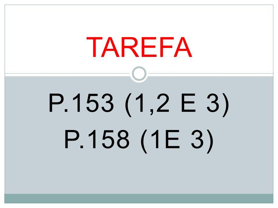 P.153 (1,2 E 3) P.158 (1E 3) TAREFA