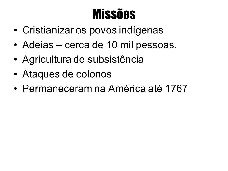 Missões Cristianizar os povos indígenas Adeias – cerca de 10 mil pessoas. Agricultura de subsistência Ataques de colonos Permaneceram na América até 1