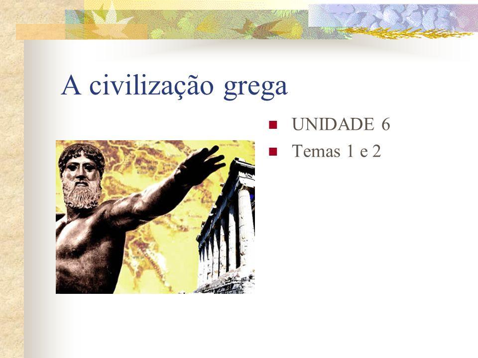 A civilização grega UNIDADE 6 Temas 1 e 2