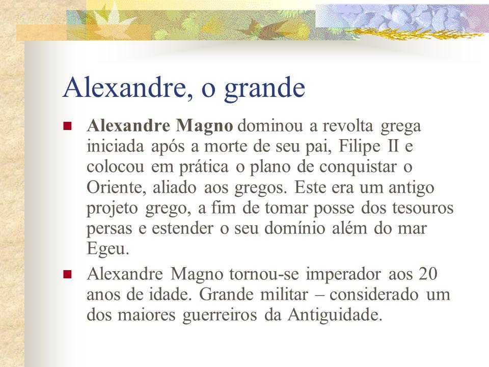 Alexandre, o grande Alexandre Magno dominou a revolta grega iniciada após a morte de seu pai, Filipe II e colocou em prática o plano de conquistar o O