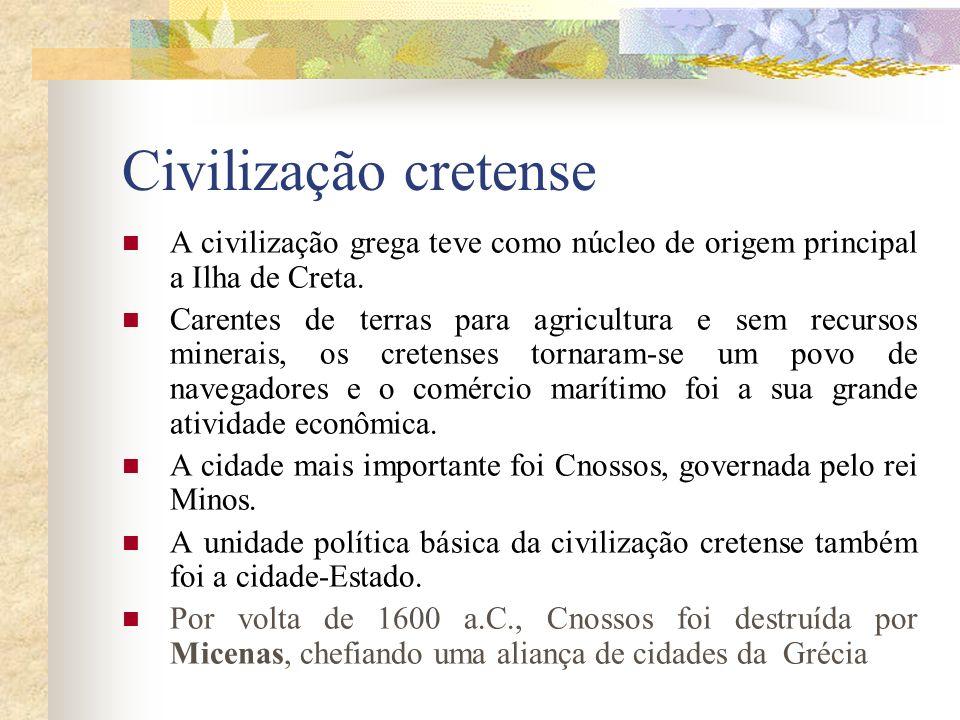 Civilização Micênica povos indo-europeus (aqueus, eólios e jônios) que assimilaram a cultura cretense e deram origem aos gregos.