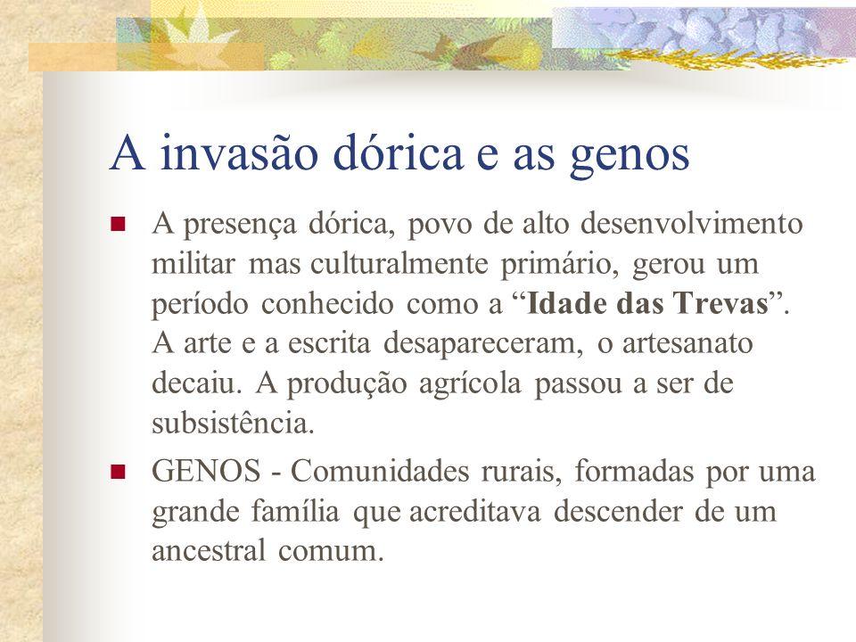 A invasão dórica e as genos A presença dórica, povo de alto desenvolvimento militar mas culturalmente primário, gerou um período conhecido como a Idad