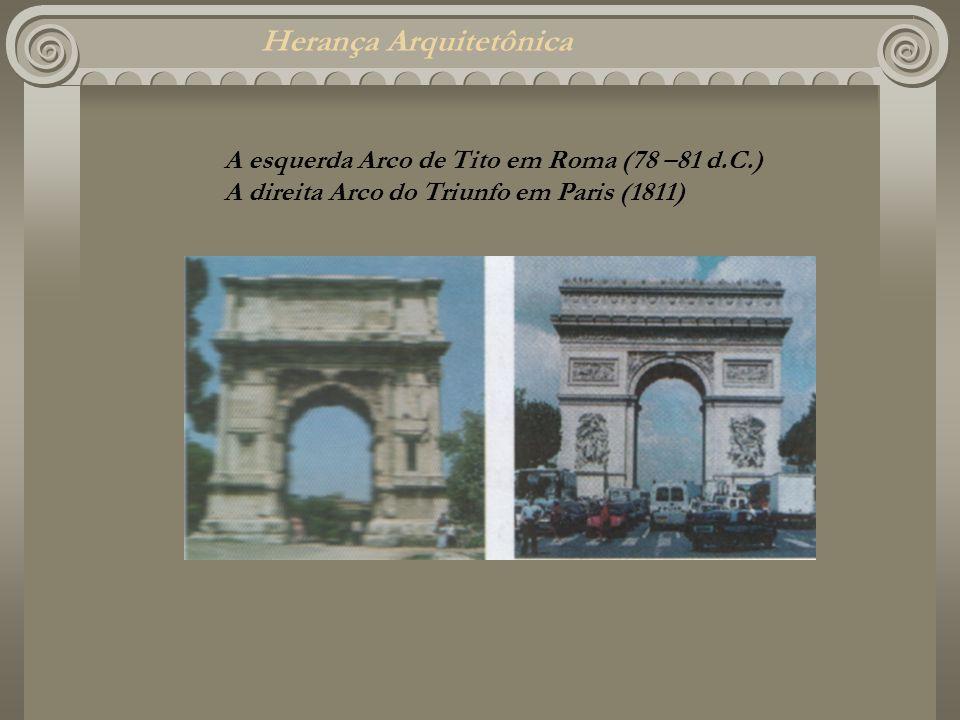 Herança Arquitetônica A esquerda Arco de Tito em Roma (78 –81 d.C.) A direita Arco do Triunfo em Paris (1811)