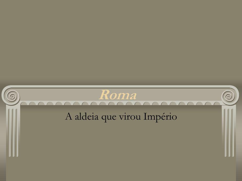 Roma A aldeia que virou Império
