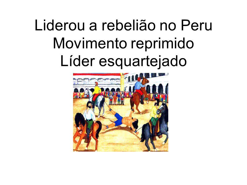 Liderou a rebelião no Peru Movimento reprimido Líder esquartejado
