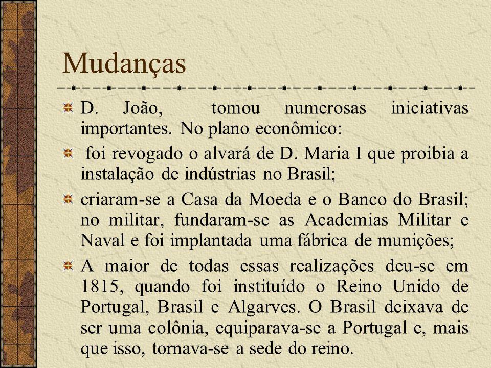 Mudanças No plano cultural: surgiram a Imprensa Régia, e a Gazeta do Rio de Janeiro, primeiro jornal impresso no Brasil, a Biblioteca Real, o Real Teatro de S.