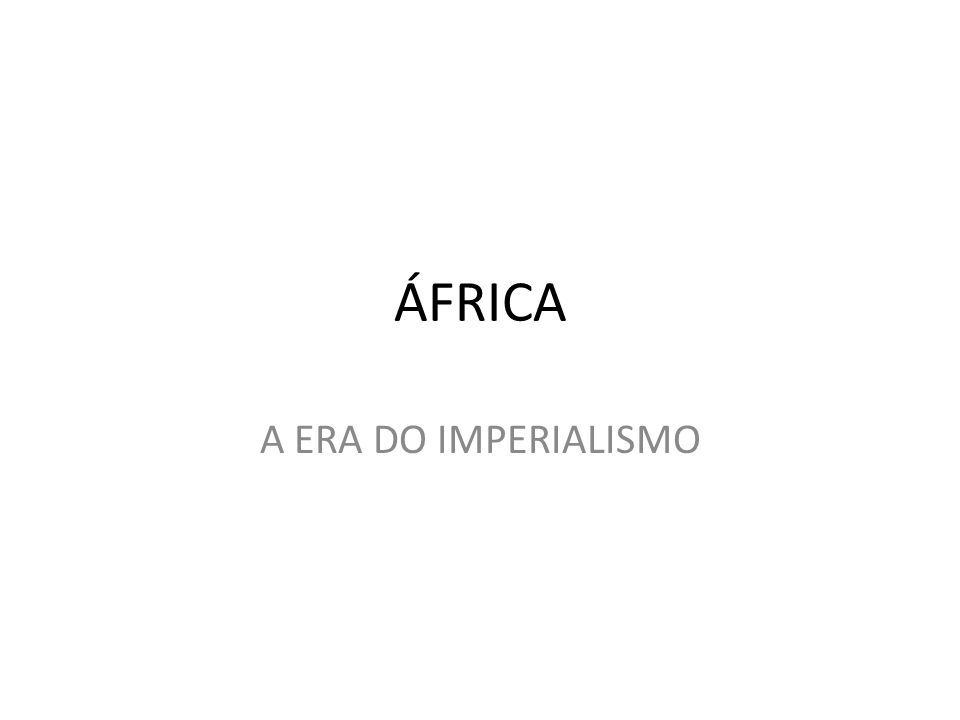 ÁFRICA A ERA DO IMPERIALISMO