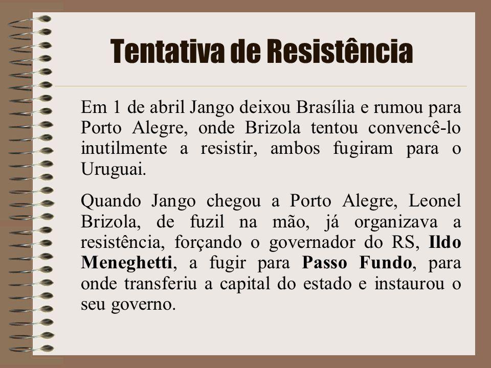 Tentativa de Resistência Em 1 de abril Jango deixou Brasília e rumou para Porto Alegre, onde Brizola tentou convencê-lo inutilmente a resistir, ambos