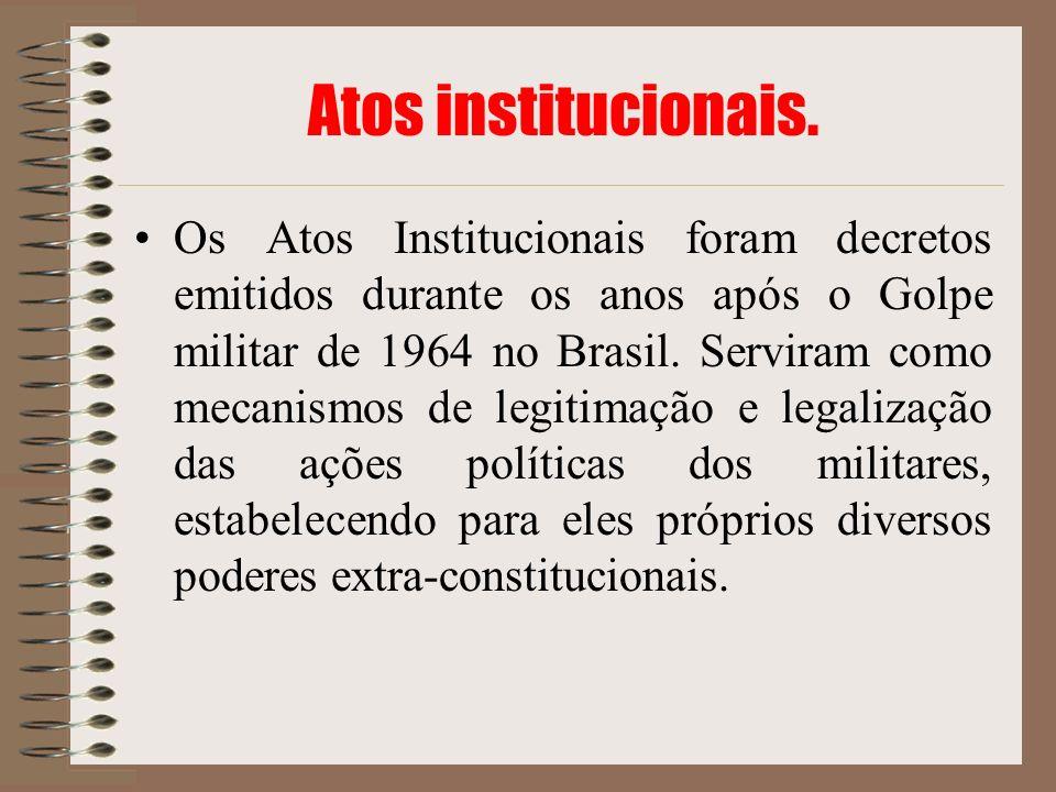Atos institucionais. Os Atos Institucionais foram decretos emitidos durante os anos após o Golpe militar de 1964 no Brasil. Serviram como mecanismos d