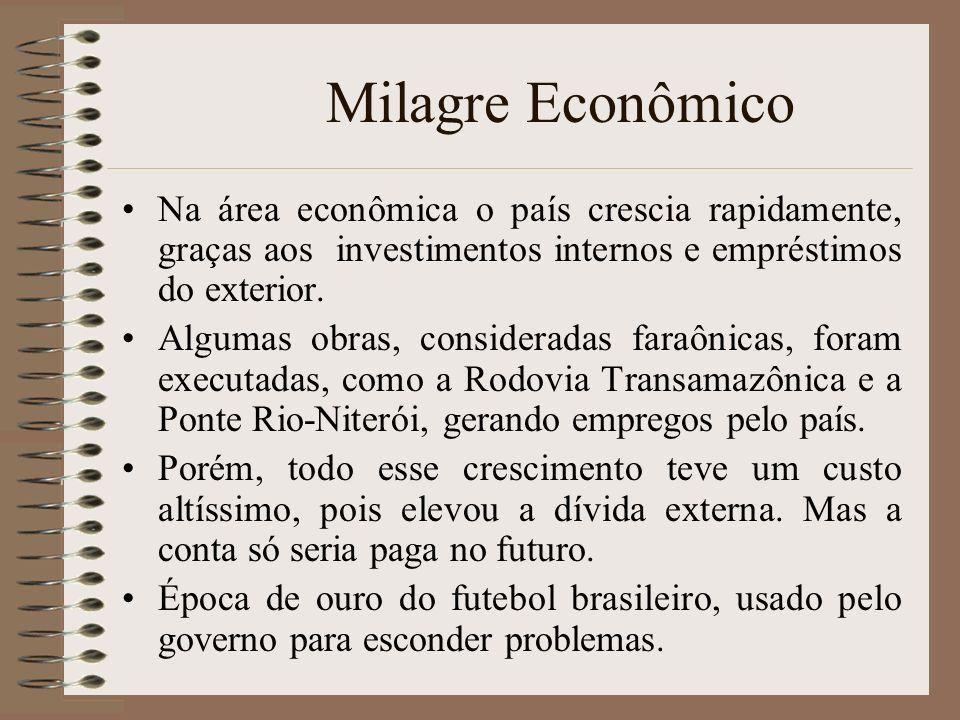 Milagre Econômico Na área econômica o país crescia rapidamente, graças aos investimentos internos e empréstimos do exterior. Algumas obras, considerad