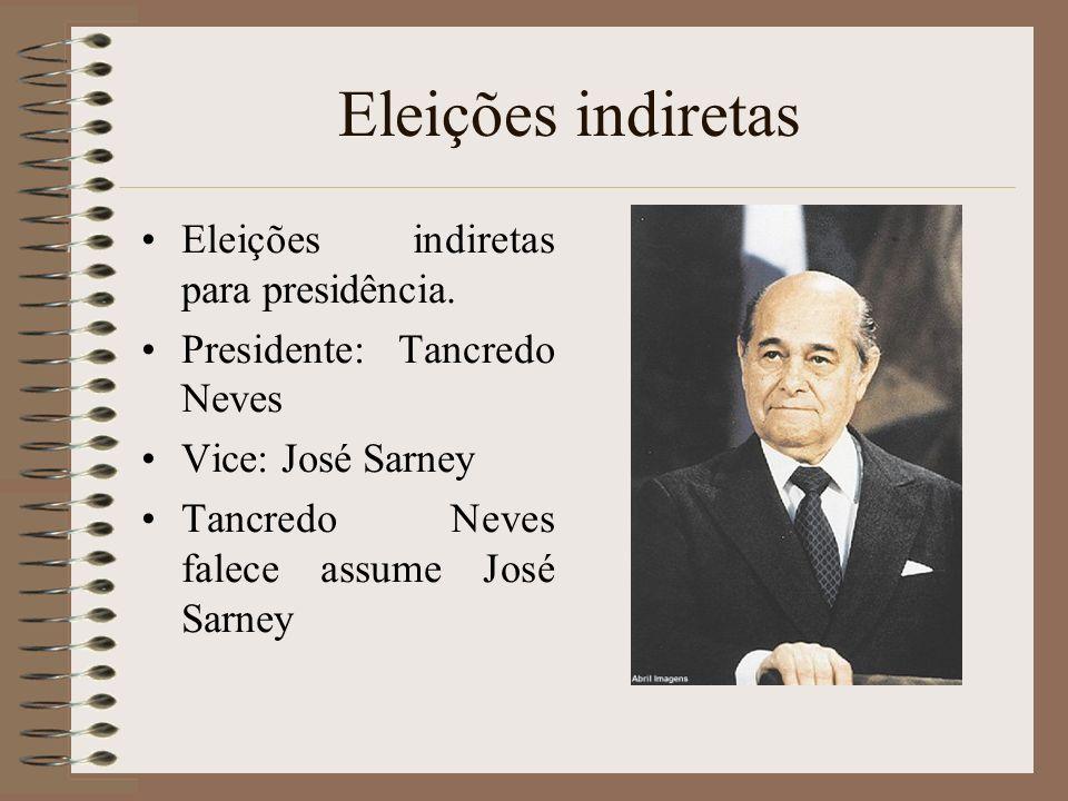 Eleições indiretas Eleições indiretas para presidência. Presidente: Tancredo Neves Vice: José Sarney Tancredo Neves falece assume José Sarney