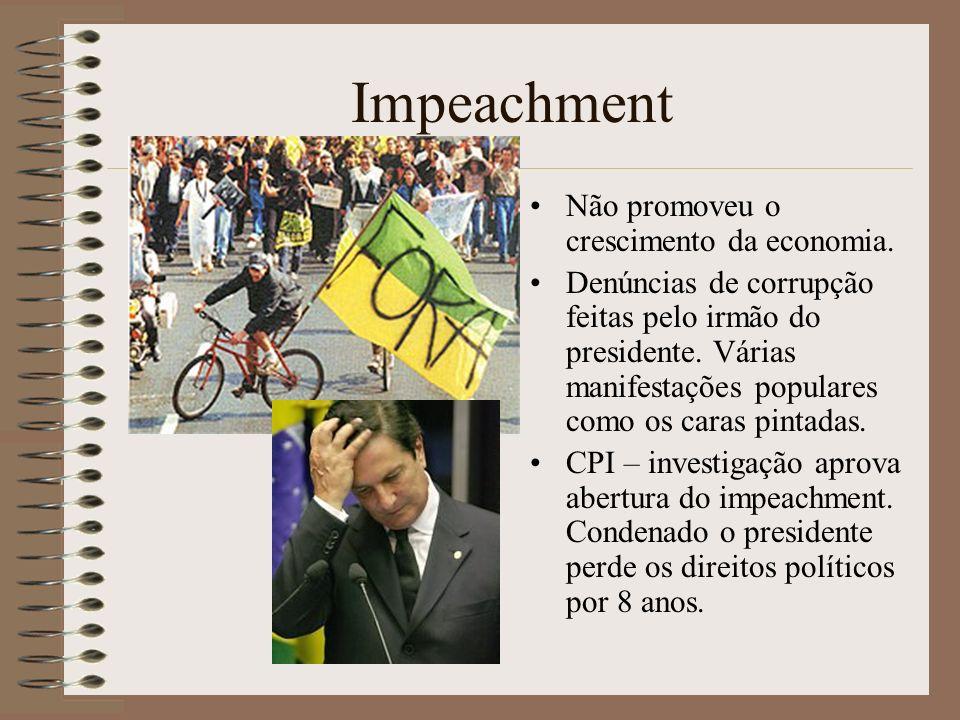 Impeachment Não promoveu o crescimento da economia. Denúncias de corrupção feitas pelo irmão do presidente. Várias manifestações populares como os car