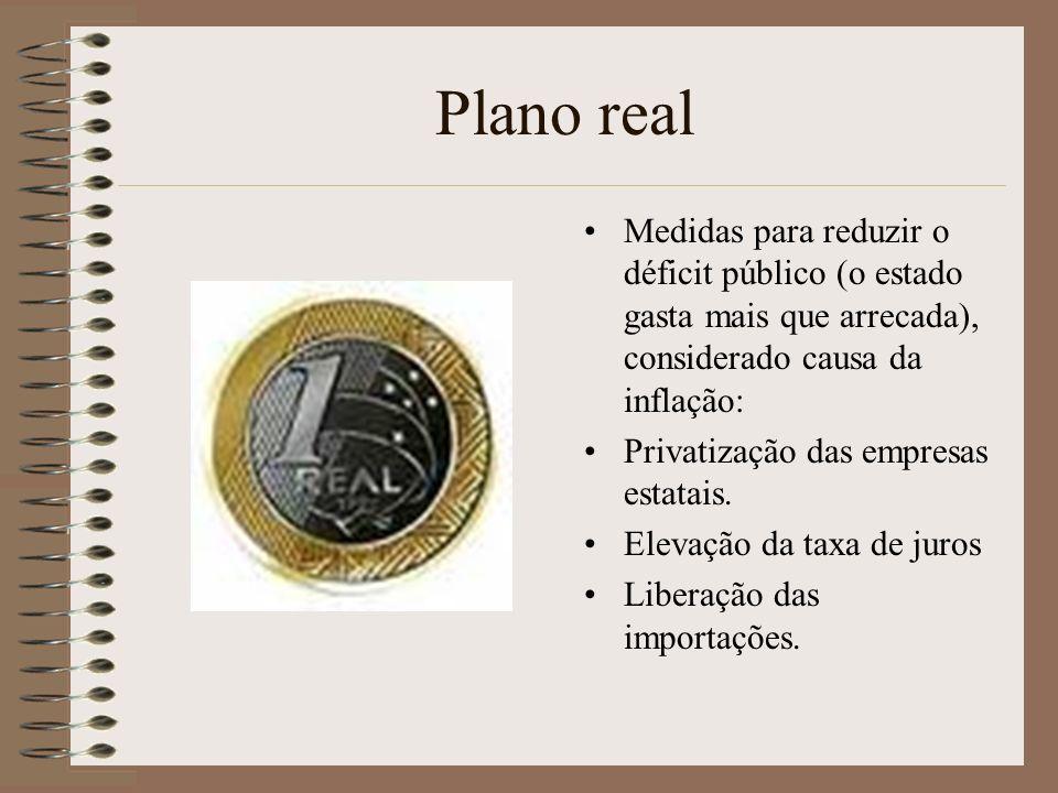 Plano real Medidas para reduzir o déficit público (o estado gasta mais que arrecada), considerado causa da inflação: Privatização das empresas estatai