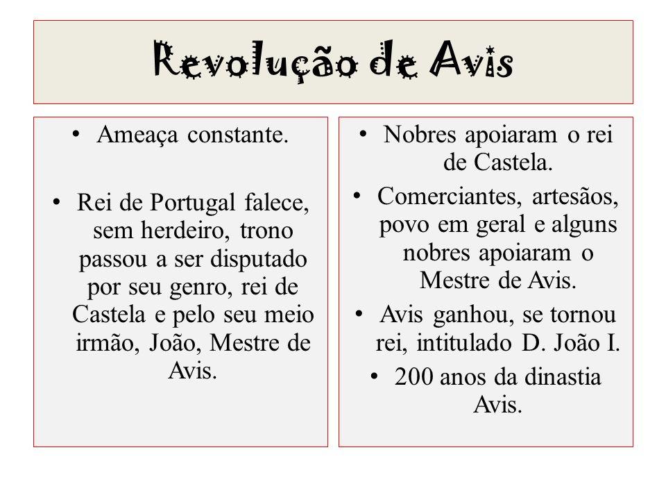 Revolução de Avis Ameaça constante. Rei de Portugal falece, sem herdeiro, trono passou a ser disputado por seu genro, rei de Castela e pelo seu meio i