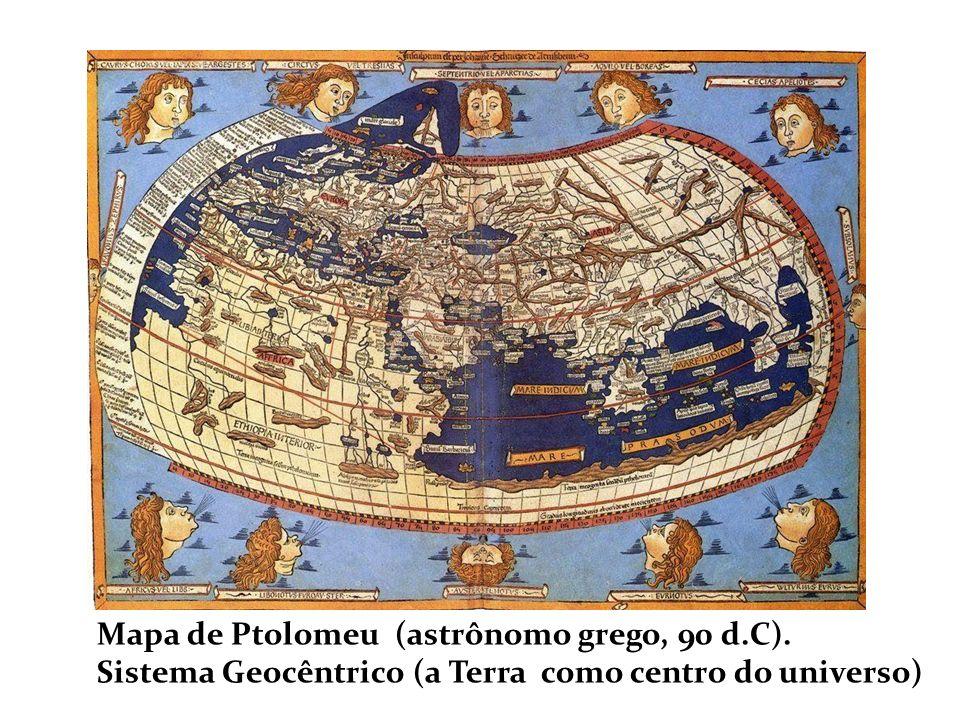 Mapa de Ptolomeu (astrônomo grego, 90 d.C). Sistema Geocêntrico (a Terra como centro do universo)