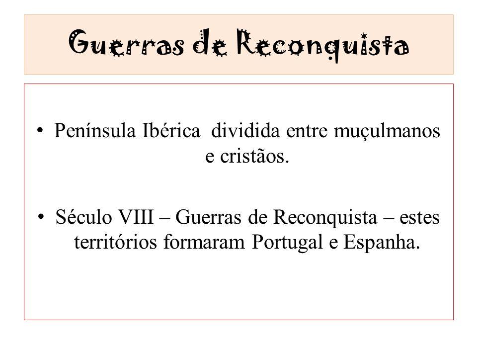 Guerras de Reconquista Península Ibérica dividida entre muçulmanos e cristãos. Século VIII – Guerras de Reconquista – estes territórios formaram Portu