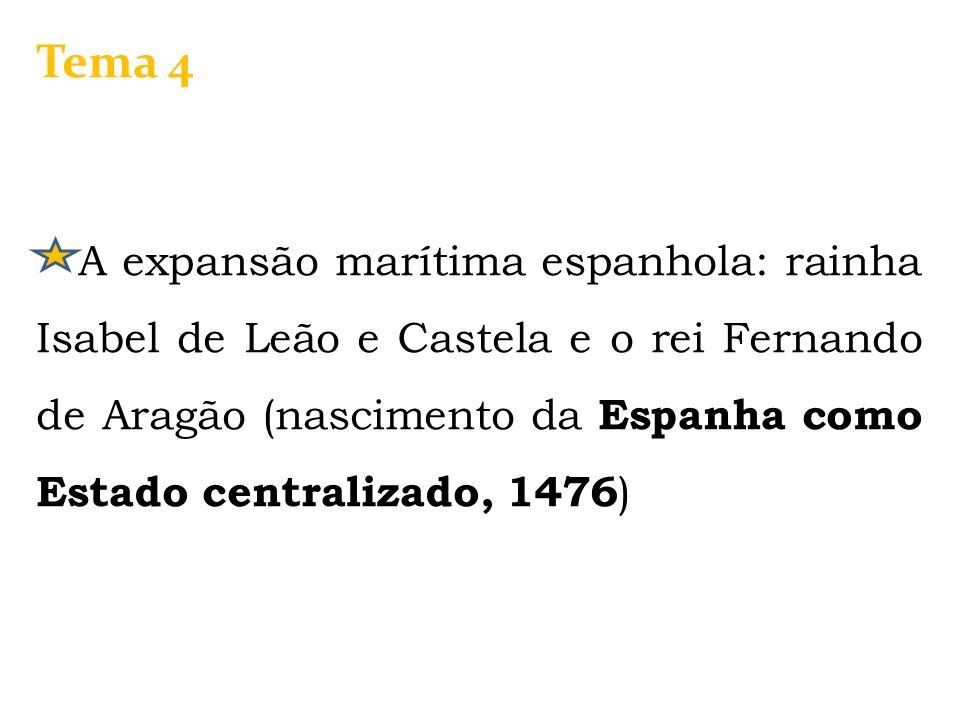 Tema 4 A expansão marítima espanhola: rainha Isabel de Leão e Castela e o rei Fernando de Aragão (nascimento da Espanha como Estado centralizado, 1476