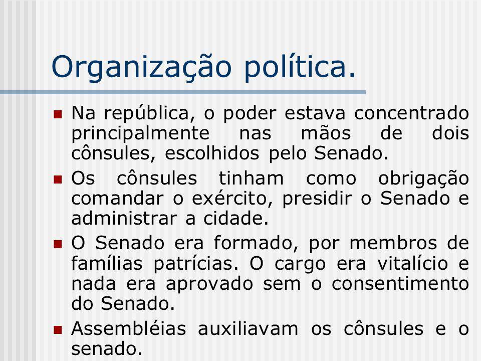 Organização política. Na república, o poder estava concentrado principalmente nas mãos de dois cônsules, escolhidos pelo Senado. Os cônsules tinham co