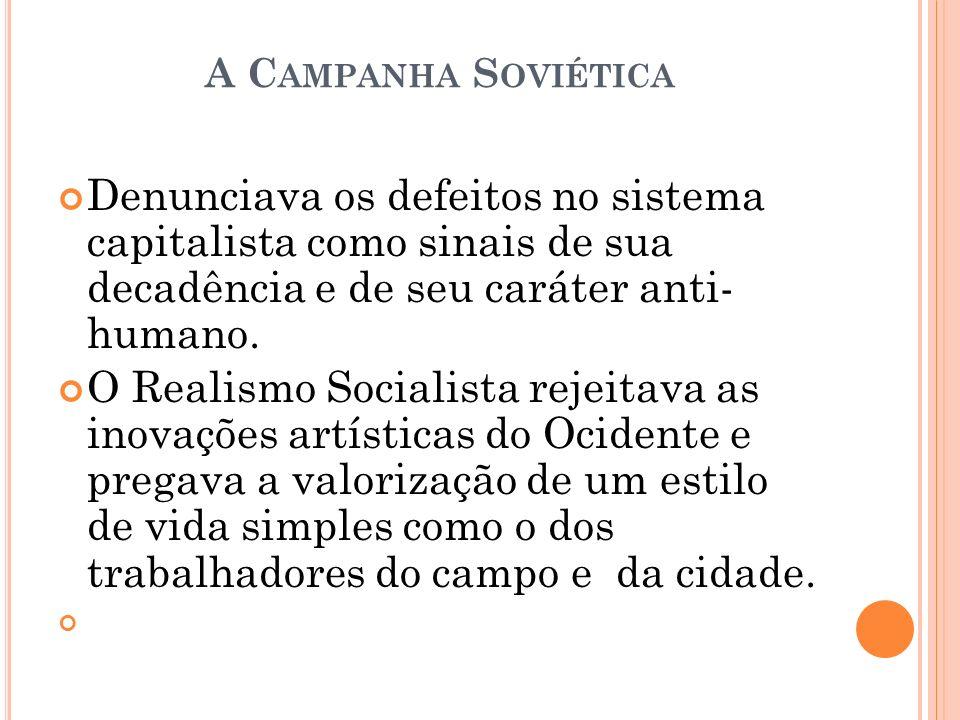 A C AMPANHA S OVIÉTICA Denunciava os defeitos no sistema capitalista como sinais de sua decadência e de seu caráter anti- humano. O Realismo Socialist