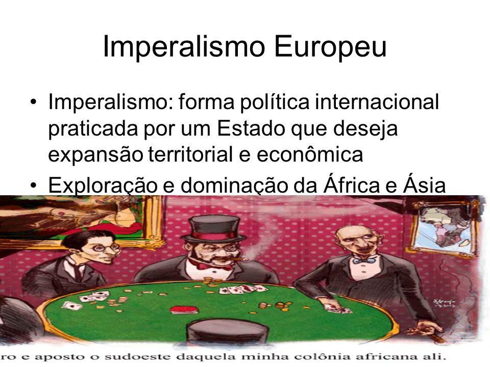 Imperalismo Europeu Imperalismo: forma política internacional praticada por um Estado que deseja expansão territorial e econômica Exploração e dominaç