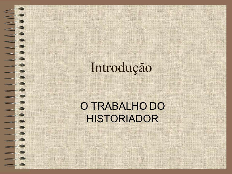 Introdução O TRABALHO DO HISTORIADOR